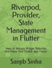 Riverpod, Provider, State Management in Flutter: How to Reduce Widget Rebuilds and Make Your Flutter App Faster Cover Image