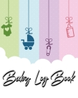 Baby Log Book: My Child's Health Record Keeper - Record Sleep, Feed, Diapers, Activities And Supplies Needed. Perfect For New Parents Cover Image