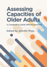 Assessing Capacities of Older Adults: A Casebook to Guide Difficult Decisions Cover Image