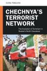 Chechnya's Terrorist Network: The Evolution of Terrorism in Russia's North Caucasus (Praeger Security International) Cover Image