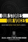 Our Stories, Our Voices: Black Men Speak Their Truth Cover Image