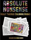 Adult Themed Coloring Books (Absolute Nonsense): This Book Has 36 Coloring Sheets That Can Be Used to Color In, Frame, And/Or Meditate Over: This Book Cover Image