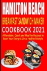 Hamilton Beach Breakfast Sandwich Maker Cookbook 2021: Affordable, Quick and Healthy Recipes to Boost Your Energy & Live a Healthy Lifestyle Cover Image