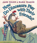 How Do Dinosaurs Play with Their Friends? (How Do Dinosaurs...?) Cover Image
