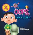 Oops! I Wet My Pants: children bedtime story picture book (Happy and Clean) Cover Image