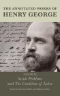 The Annotated Works of Henry George: Social Problems and The Condition of Labor, Volume 3 Cover Image