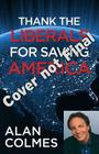 Thank the Liberals for Saving America (and Why You Should) Cover Image