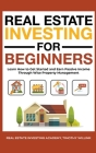 Real Estate Investing for Beginners: Learn How to Get Started and Earn Passive Income Through Wise Property Management Cover Image