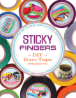 Sticky Fingers: DIY Duct Tape Projects - Easy to Pick Up, Hard to Put Down Cover Image