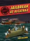 Unsolved Case Files: Jailbreak at Alcatraz: Frank Morris & the Anglin Brothers' Great Escape Cover Image