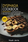 Dysphagia Cookbook: MEGA BUNDLE - 3 Manuscripts in 1 - 120+ Dysphagia - friendly recipes including Breakfast, Side dishes, and desserts Cover Image