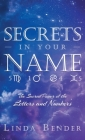 Secrets In Your Name: The Sacred Power of the Letters and Numbers Cover Image