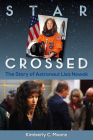 Star Crossed: The Story of Astronaut Lisa Nowak Cover Image