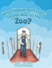 What Happened to You on the Way to the Zoo? Cover Image