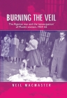 Burning the Veil: The Algerian War and the 'Emancipation' of Muslim Women, 1954-62 Cover Image