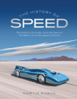 The History of Speed: The Quest to Go Faster, from the Dawn of the Motor Car to the Speed of Sound Cover Image