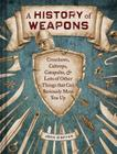 A History of Weapons: Crossbows, Caltrops, Catapults & Lots of Other Things that Can Seriously Mess You Up Cover Image