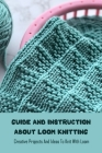 Guide and Instruction About Loom Knitting: Creative Projects And Ideas To Knit With Loom: Loom Knitting Guide Book Cover Image