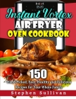 Instant Vortex Air Fryer Oven Cookbook: 150 Hand-Picked, Easy, Healthy and Delicious Recipes for Your Whole Family Cover Image