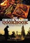 The Chuck Wagon Cookbook: Recipes from the Ranch and Range for Today's Kitchen Cover Image