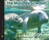 The Manatee Scientists: Saving Vulnerable Species (Scientists in the Field Series) Cover Image