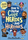 How to Draw Cute Heroes and Heroines Cover Image