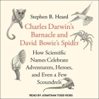 Charles Darwin's Barnacle and David Bowie's Spider Lib/E: How Scientific Names Celebrate Adventurers, Heroes, and Even a Few Scoundrels Cover Image