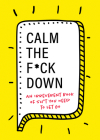 Calm the F*ck Down: An Irreverent Book of Sh*t You Need to Let Go Cover Image