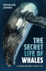 The Secret Life of Whales: A Marine Biologist Reveals All Cover Image