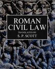 Roman Civil Law: Including The Twelve Tables, The Institutes of Gaius, The Rules of Ulpian & The Opinions of Paulus Cover Image