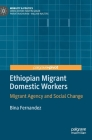 Ethiopian Migrant Domestic Workers: Migrant Agency and Social Change (Mobility & Politics) Cover Image