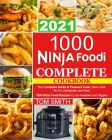 1000 Ninja Foodi Complete Cookbook 2021: Your Complete Guide to Pressure Cook, Slow Cook, Air Fry, Dehydrate, and More - 1000 Ninja Foodi Recipes to L Cover Image