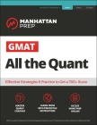 GMAT All the Quant: The definitive guide to the quant section of the GMAT (Manhattan Prep GMAT Strategy Guides) Cover Image