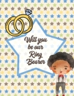 Will You Be Our Ring Bearer: For Boys Ages 3-10 - Draw and Color - Bride and Groom Cover Image