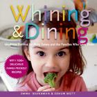 Whining and Dining: Mealtime Survival for Picky Eaters and the Families Who Love Them Cover Image