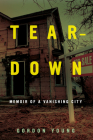 Teardown: Memoir of a Vanishing City Cover Image