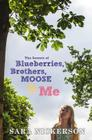 The Secrets of Blueberries, Brothers, Moose & Me Cover Image