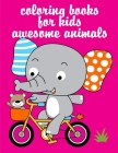 Coloring Books For Kids Awesome Animals: Coloring Pages with Funny, Easy, and Relax Coloring Pictures for Animal Lovers Cover Image