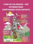 Livre de Coloriage + Affirmations Chrétiennes Pour Enfants: Instruis l'enfant selon la voie qu'il doit suivre; et quand il sera vieux, il ne s'en déto Cover Image