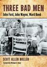 Three Bad Men: John Ford, John Wayne, Ward Bond Cover Image