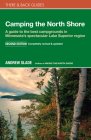 Camping the North Shore: A Guide to the Best Campgrounds in Minnesota's Spectacular Lake Superior Region (There & Back Guides) Cover Image