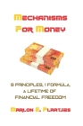 Mechanisms For Money: 9 Principles, 1 Formula, A Lifetime of Financial Freedom Cover Image