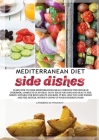 MEDITERRANEAN DIET side dishes: Learn How to Cook Mediterranean Meals Through This Detailed Cookbook, Complete of Several Tasty Ideas for Good and Hea Cover Image