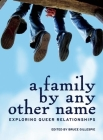 A Family by Any Other Name: Exploring Queer Relationships (Twenty-One Essays) Cover Image