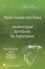 Volume 1 of the Collected Works of Marie-Louise von Franz: Archetypal Symbols in Fairytales: The Profane and Magical Worlds Cover Image