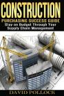 Construction: Purchasing Success Guide, Stay on Budget Through Your Supply Chain Management Cover Image