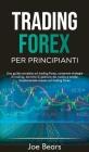Forex Trading for Beginners / Trading Forex Per Principianti: Una guida completa sul trading forex, comprese strategie di trading, tecniche di gestion Cover Image
