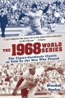The 1968 World Series: The Tigers-Cardinals Classic as Told by the Men Who Played Cover Image