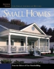 Small Homes: Design Ideas for Great American Houses Cover Image