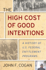 The High Cost of Good Intentions: A History of U.S. Federal Entitlement Programs Cover Image